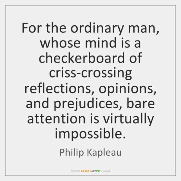 For the ordinary man, whose mind is a checkerboard of criss-crossing reflections, ...