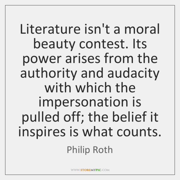 Literature isn't a moral beauty contest. Its power arises from the authority ...