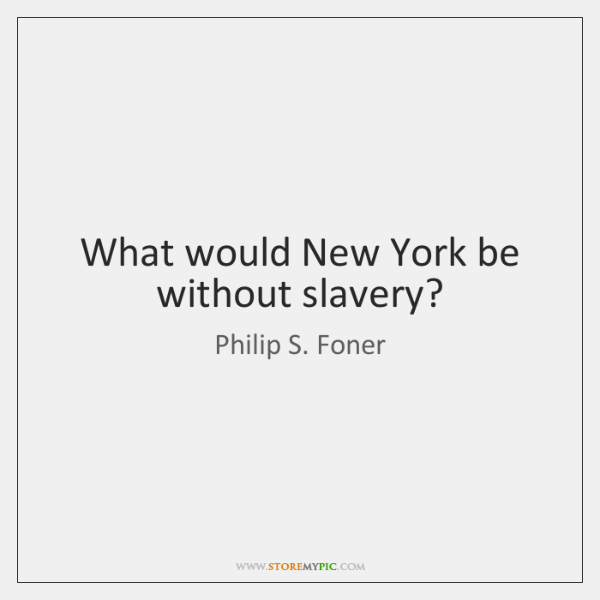 What would New York be without slavery?