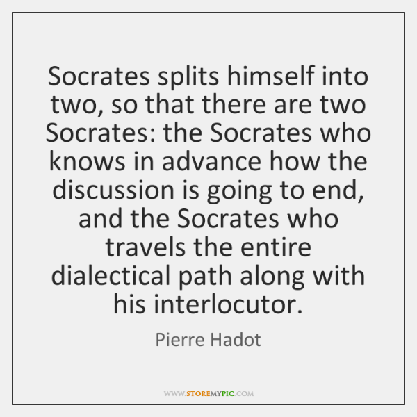 Socrates splits himself into two, so that there are two Socrates: the ...