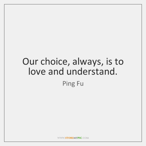 Our choice, always, is to love and understand.