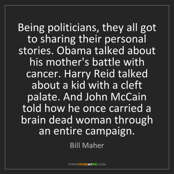 Bill Maher: Being politicians, they all got to sharing their personal...