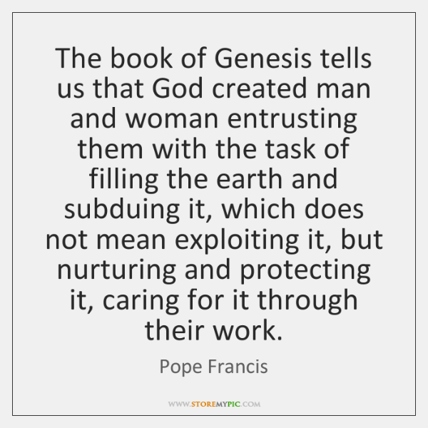 The book of Genesis tells us that God created man and woman ...