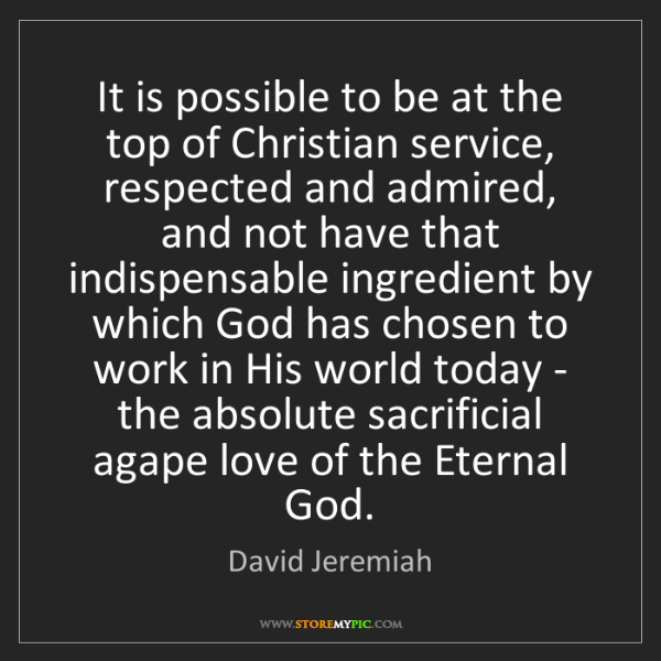 David Jeremiah: It is possible to be at the top of Christian service,...