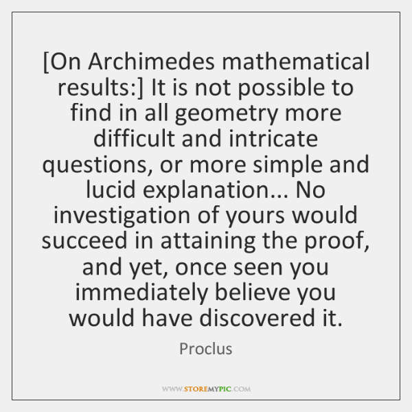 [On Archimedes mathematical results:] It is not possible to find in all ...