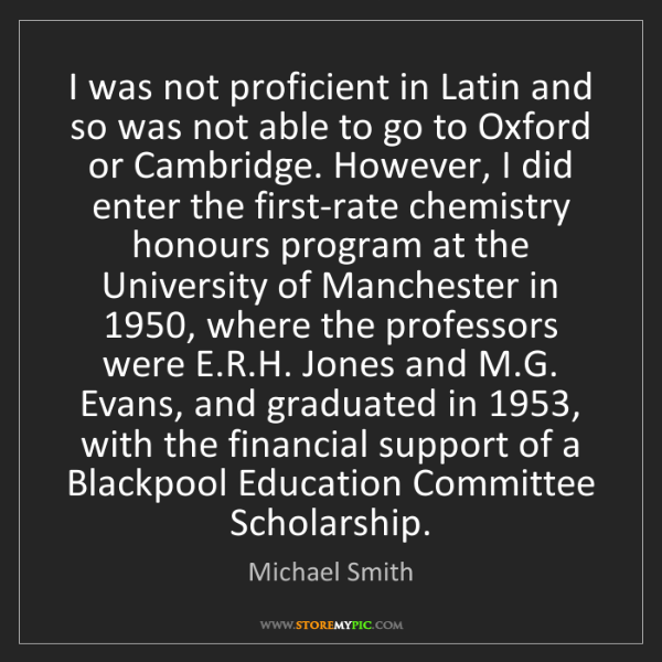 Michael Smith: I was not proficient in Latin and so was not able to...