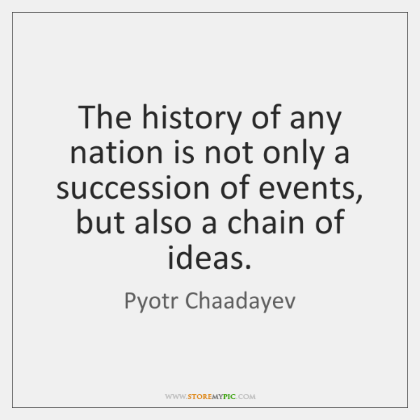 The history of any nation is not only a succession of events, ...