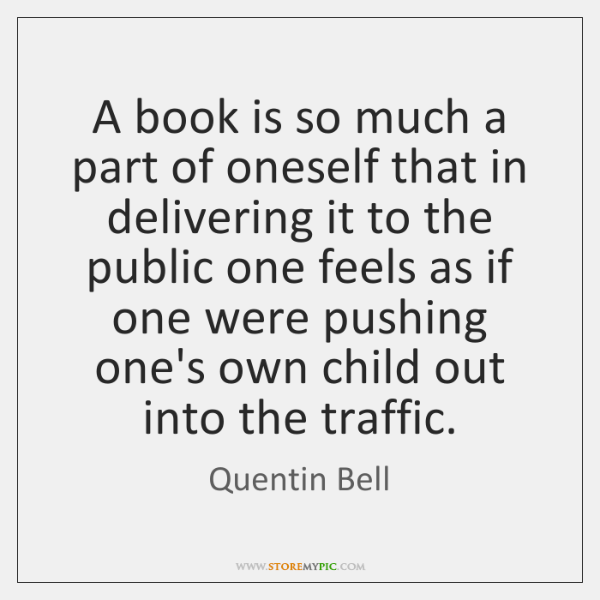 A book is so much a part of oneself that in delivering ...