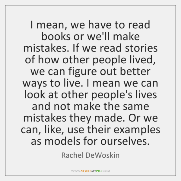 I mean, we have to read books or we'll make mistakes. If ...