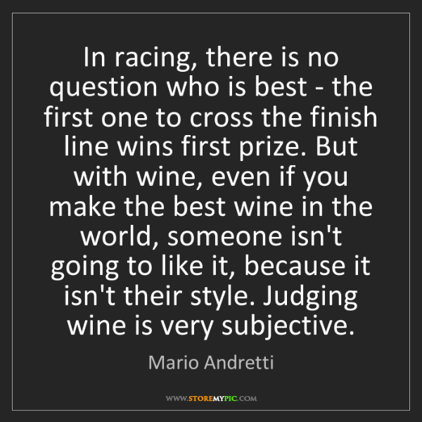 Mario Andretti: In racing, there is no question who is best - the first...