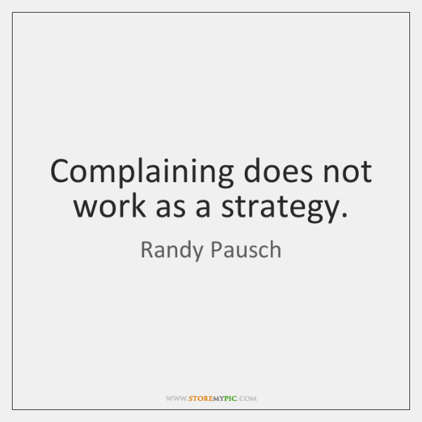 Complaining Does Not Work As A Strategy Storemypic