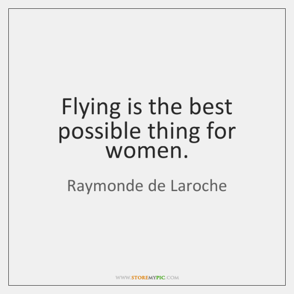 Flying is the best possible thing for women.