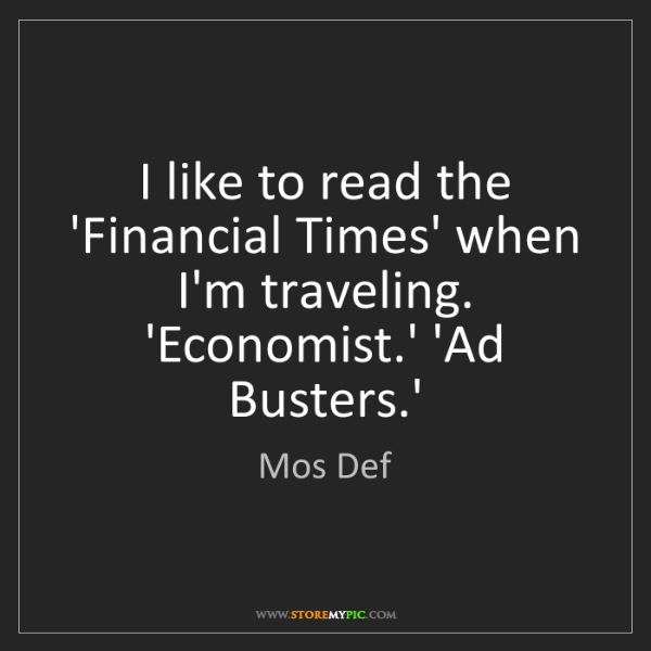 Mos Def: I like to read the 'Financial Times' when I'm traveling....
