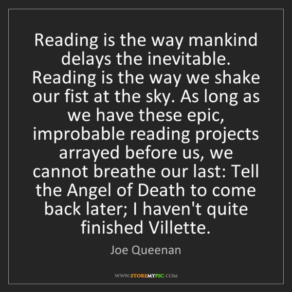 Joe Queenan: Reading is the way mankind delays the inevitable. Reading...