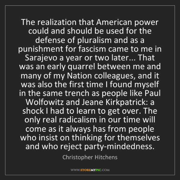 Christopher Hitchens: The realization that American power could and should...