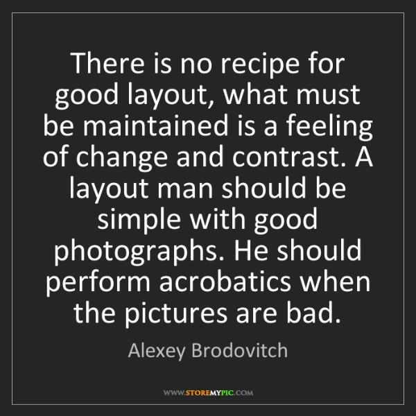 Alexey Brodovitch: There is no recipe for good layout, what must be maintained...