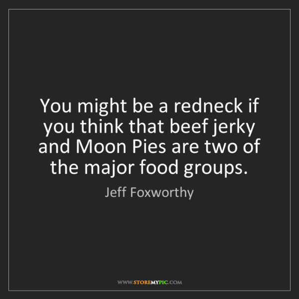 Jeff Foxworthy: You might be a redneck if you think that beef jerky and...
