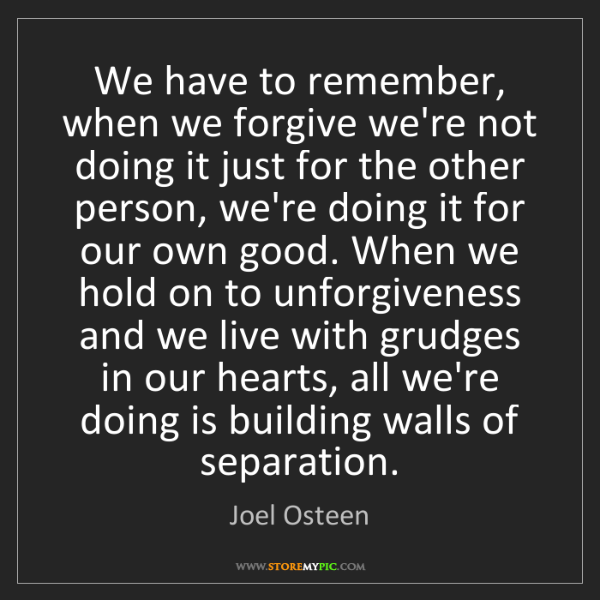 Joel Osteen: We have to remember, when we forgive we're not doing...