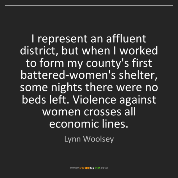 Lynn Woolsey: I represent an affluent district, but when I worked to...