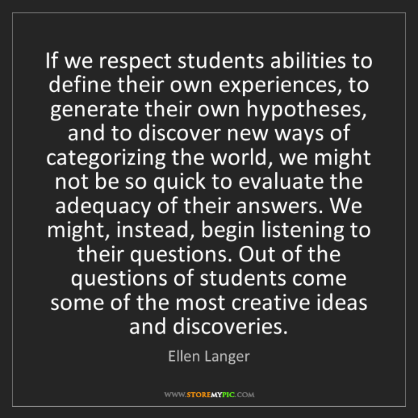Ellen Langer: If we respect students abilities to define their own...