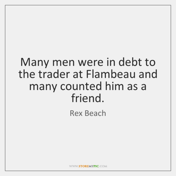 Many men were in debt to the trader at Flambeau and many ...