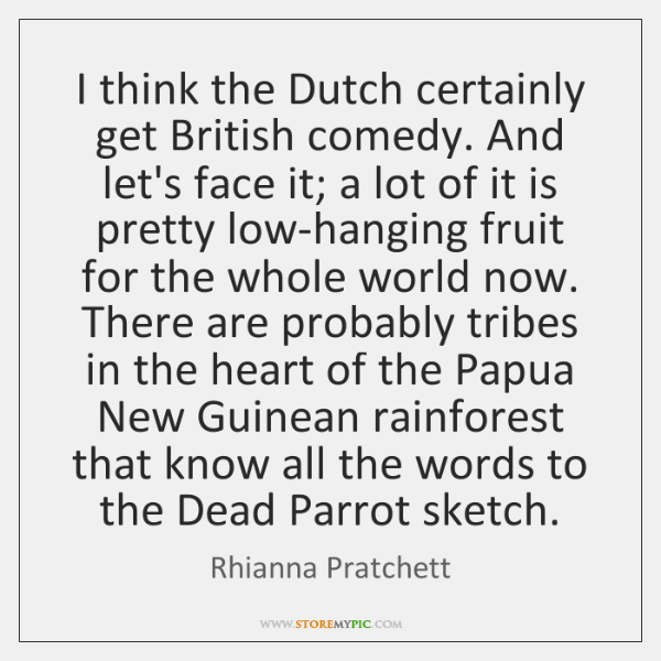 I think the Dutch certainly get British comedy. And let's face it; ...