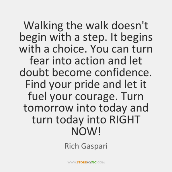 Walking the walk doesn't begin with a step. It begins with a ...