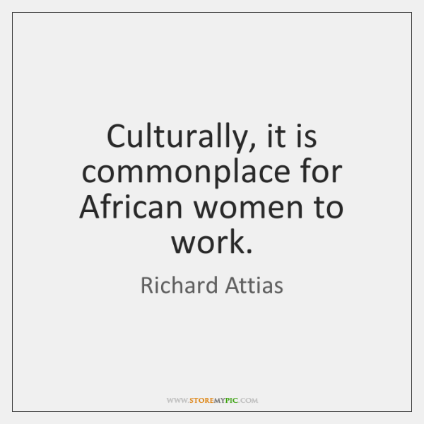Culturally, it is commonplace for African women to work.