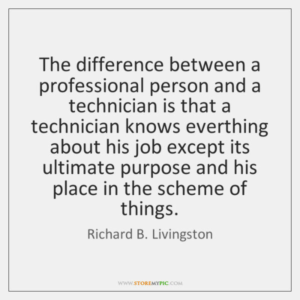 The difference between a professional person and a technician is that a ...
