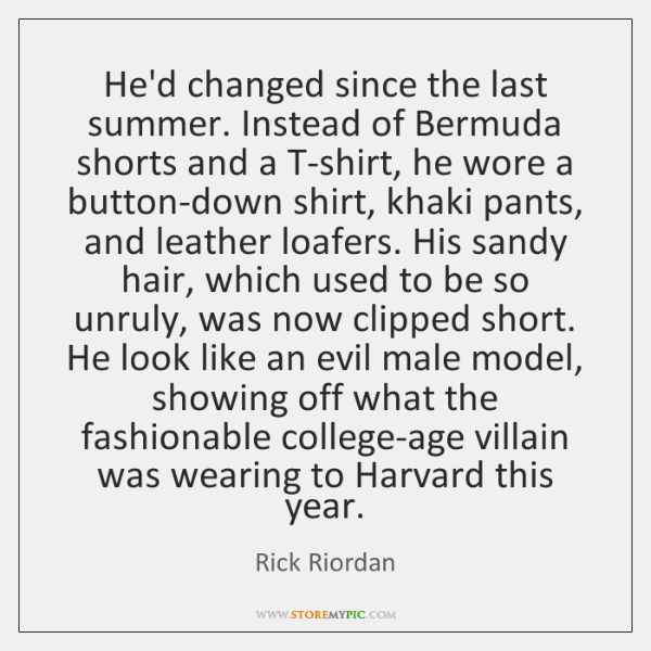 He'd changed since the last summer. Instead of Bermuda shorts and a ...