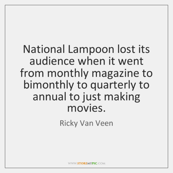 National Lampoon lost its audience when it went from monthly magazine to ...