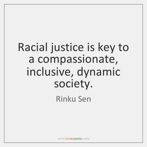 Racial justice is key to a compassionate, inclusive, dynamic society.