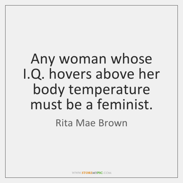 Any woman whose I.Q. hovers above her body temperature must be ...