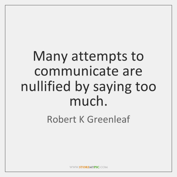 Many attempts to communicate are nullified by saying too much.