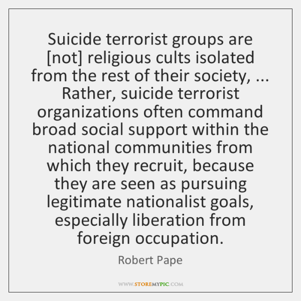 Suicide terrorist groups are [not] religious cults isolated from the rest of ...