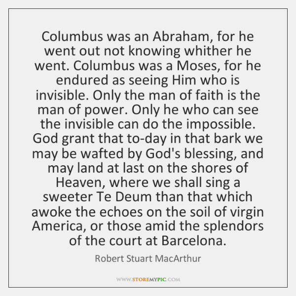 Columbus was an Abraham, for he went out not knowing whither he ...
