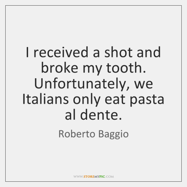 I received a shot and broke my tooth. Unfortunately, we Italians only ...