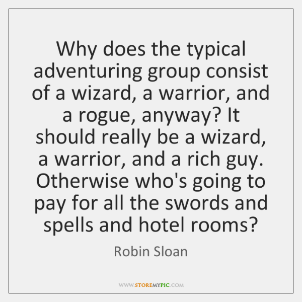 Why does the typical adventuring group consist of a wizard, a warrior, ...
