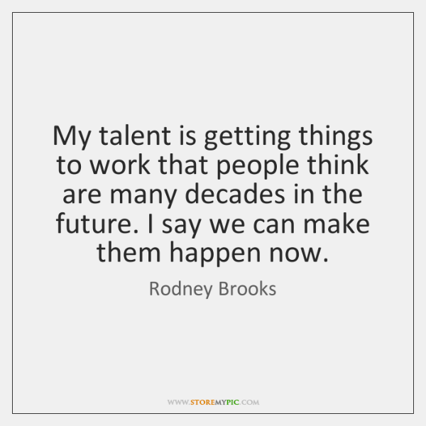 My talent is getting things to work that people think are many ...