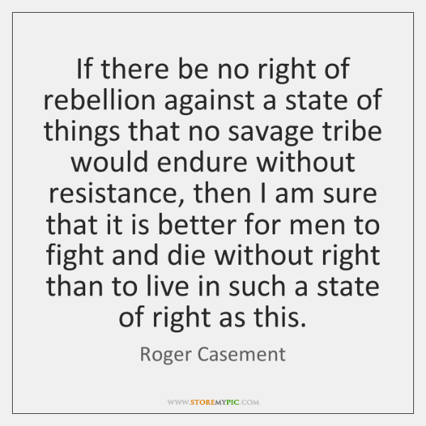 If there be no right of rebellion against a state of things ...