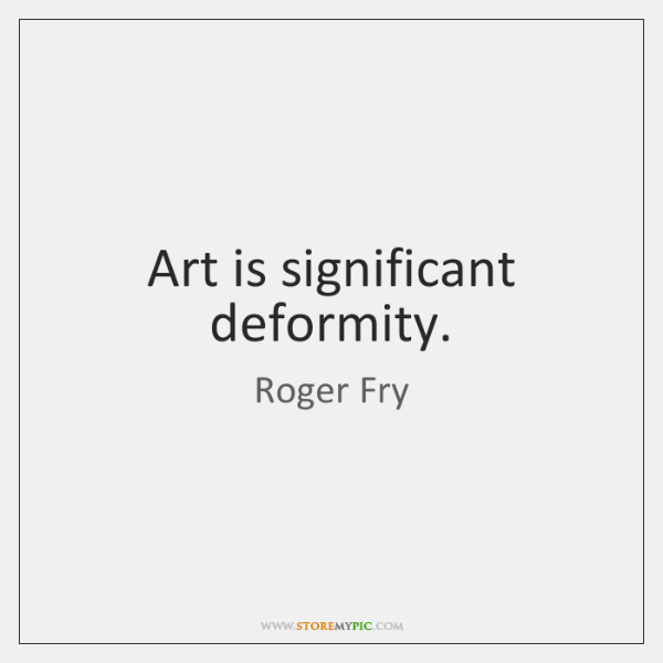 Art is significant deformity.