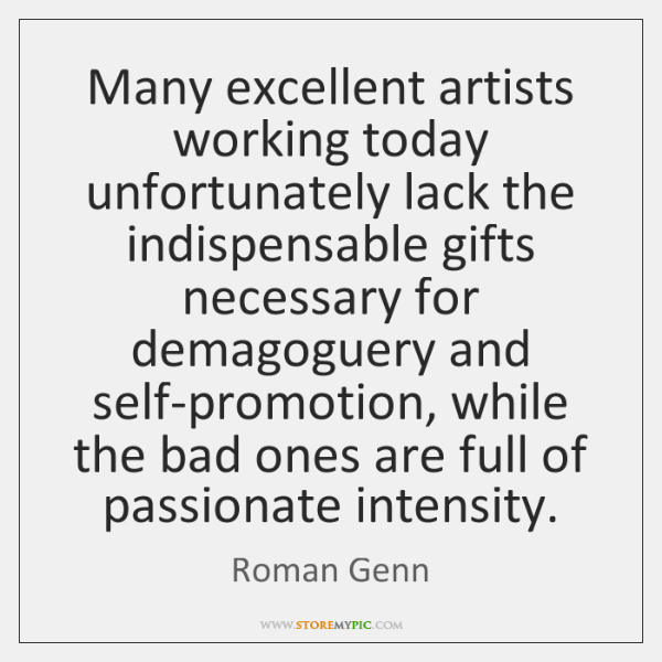 Many excellent artists working today unfortunately lack the indispensable gifts necessary for ...