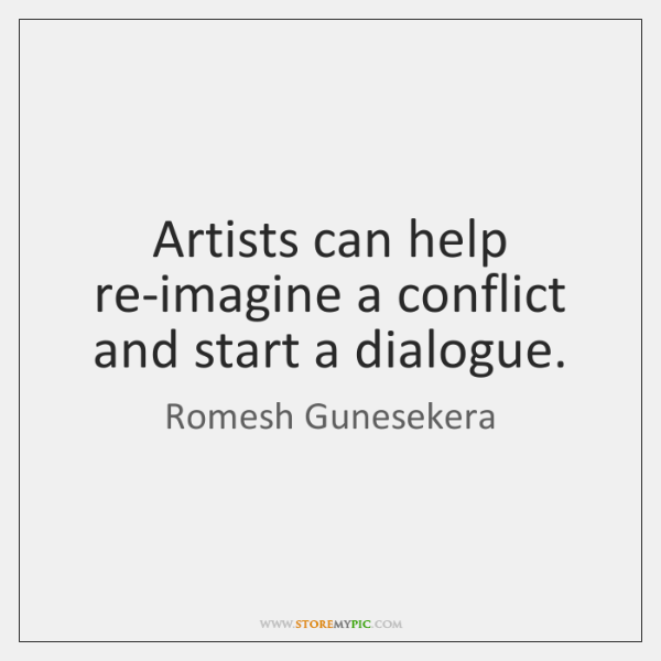 Artists can help re-imagine a conflict and start a dialogue.