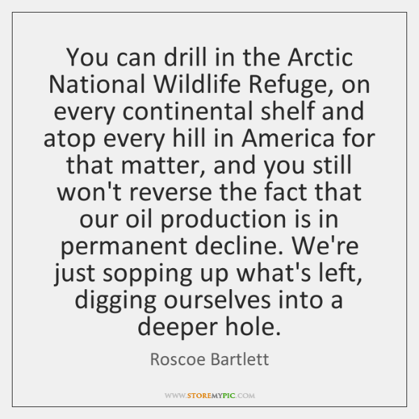 You can drill in the Arctic National Wildlife Refuge, on every continental ...