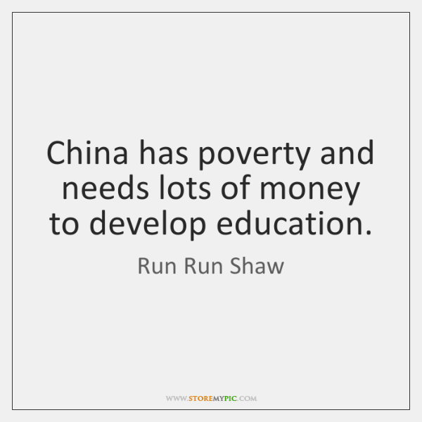 China has poverty and needs lots of money to develop education.