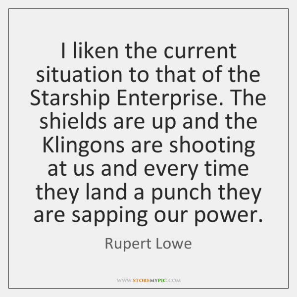 I liken the current situation to that of the Starship Enterprise. The ...