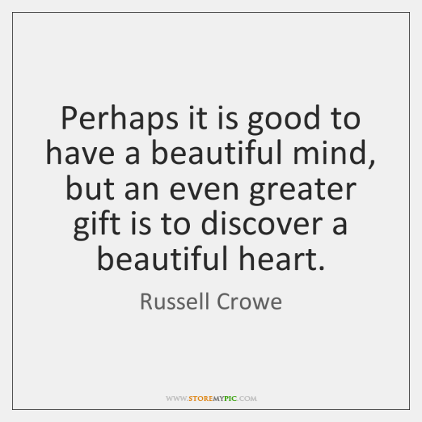 Perhaps it is good to have a beautiful mind, but an even ...