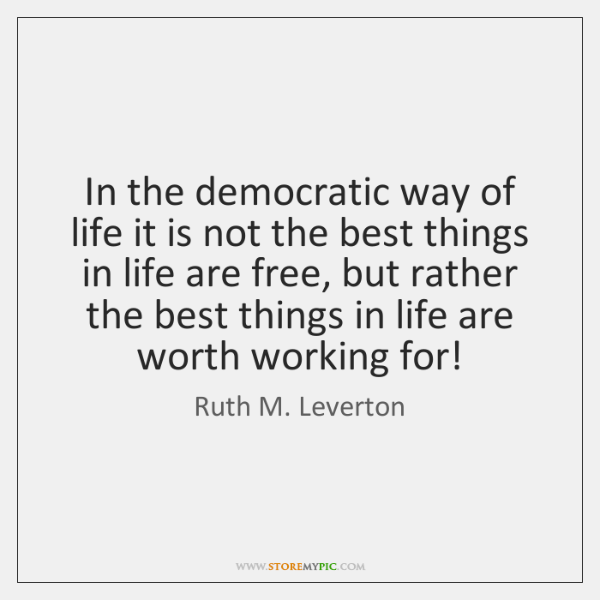 In the democratic way of life it is not the best things ...