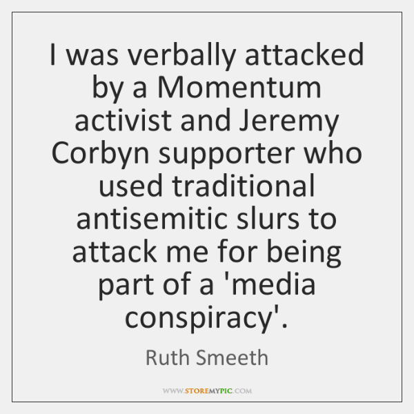 I was verbally attacked by a Momentum activist and Jeremy Corbyn supporter ...