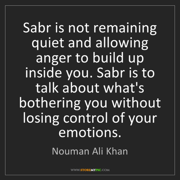 Nouman Ali Khan: Sabr is not remaining quiet and allowing anger to build...